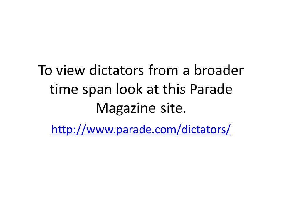 To view dictators from a broader time span look at this Parade Magazine site.