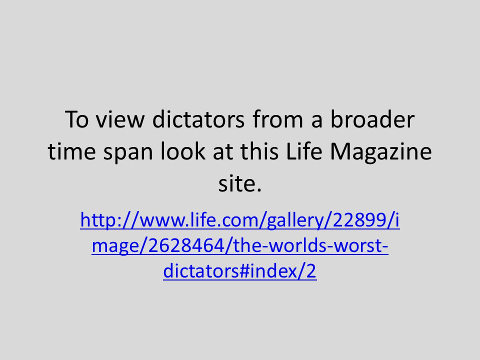 To view dictators from a broader time span look at this Life Magazine site.