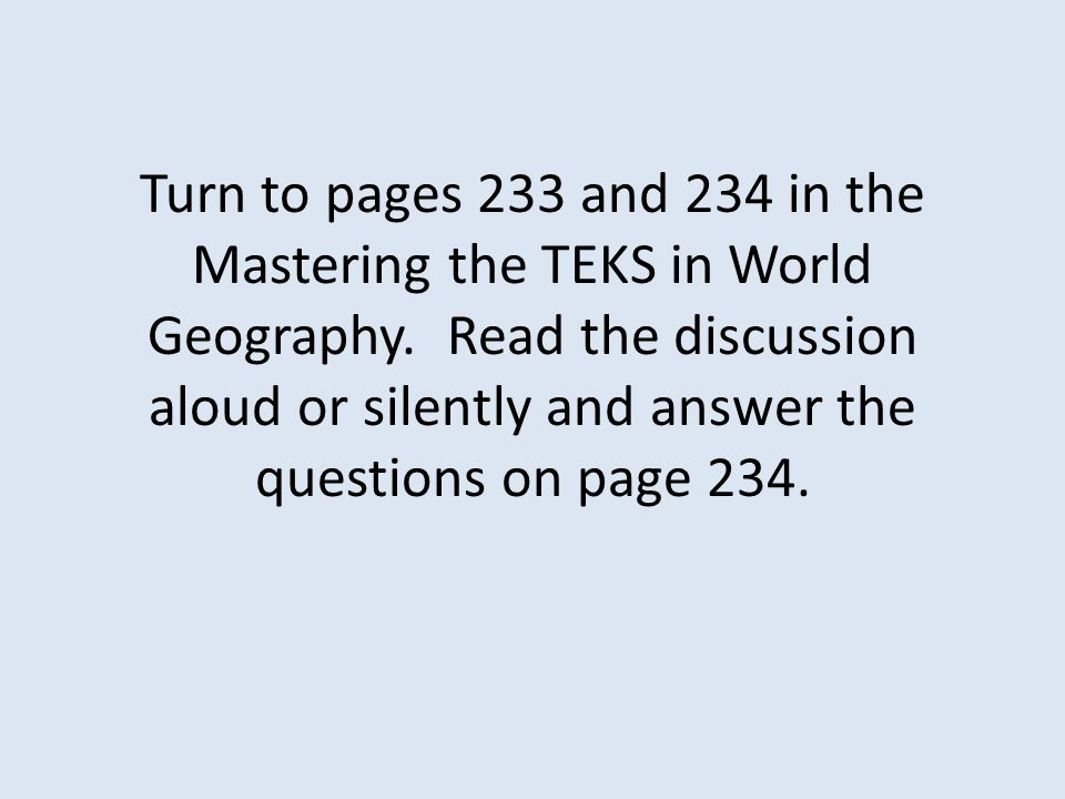 Turn to pages 233 and 234 in the Mastering the TEKS in World Geography