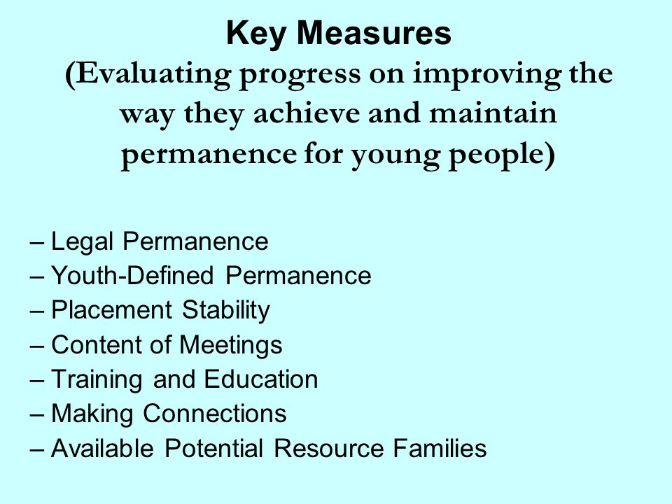 Key Measures (Evaluating progress on improving the way they achieve and maintain permanence for young people)