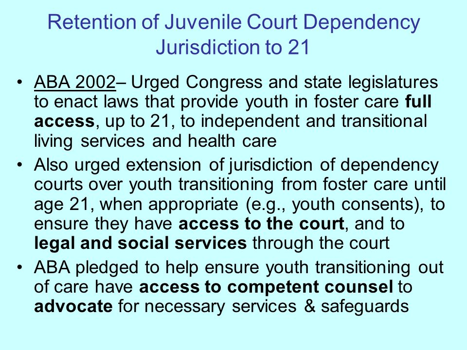 Retention of Juvenile Court Dependency Jurisdiction to 21