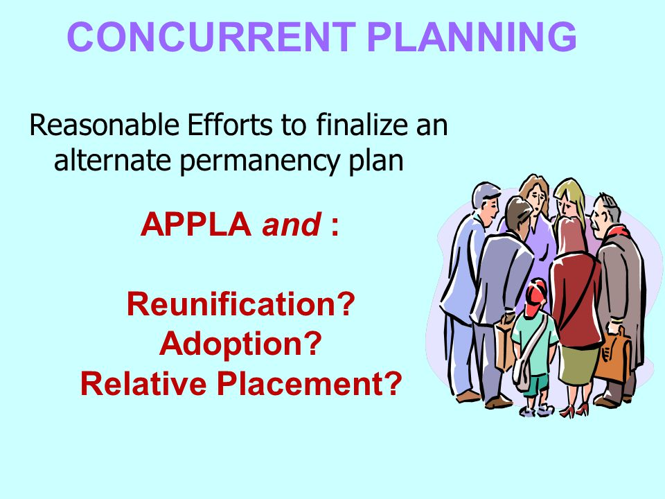 CONCURRENT PLANNING APPLA and : Reunification Adoption