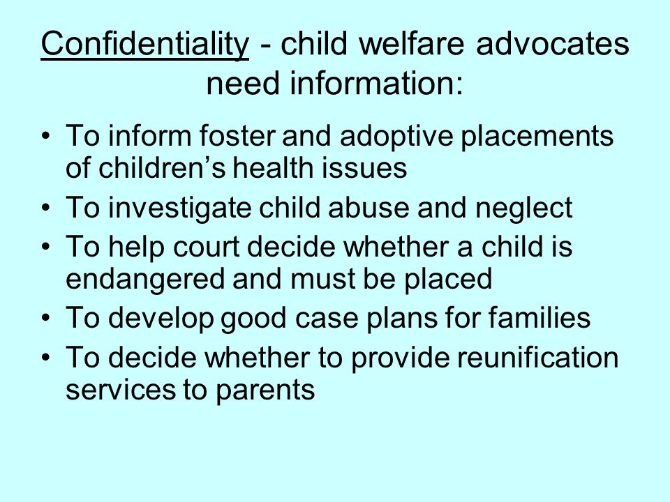 Confidentiality - child welfare advocates need information: