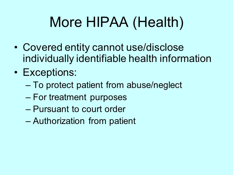 More HIPAA (Health) Covered entity cannot use/disclose individually identifiable health information.