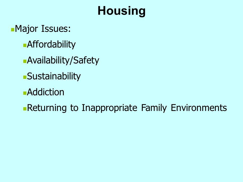 Housing Major Issues: Affordability Availability/Safety Sustainability