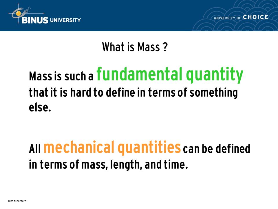 What is Mass Mass is such a fundamental quantity that it is hard to define in terms of something else.