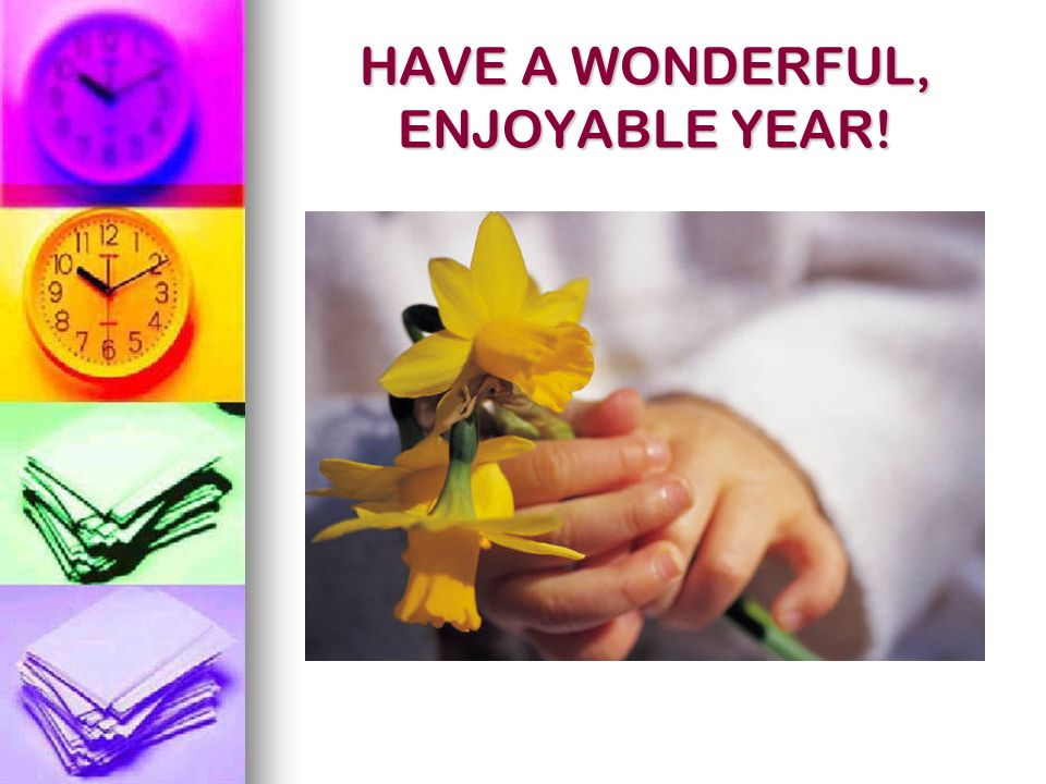 HAVE A WONDERFUL, ENJOYABLE YEAR!