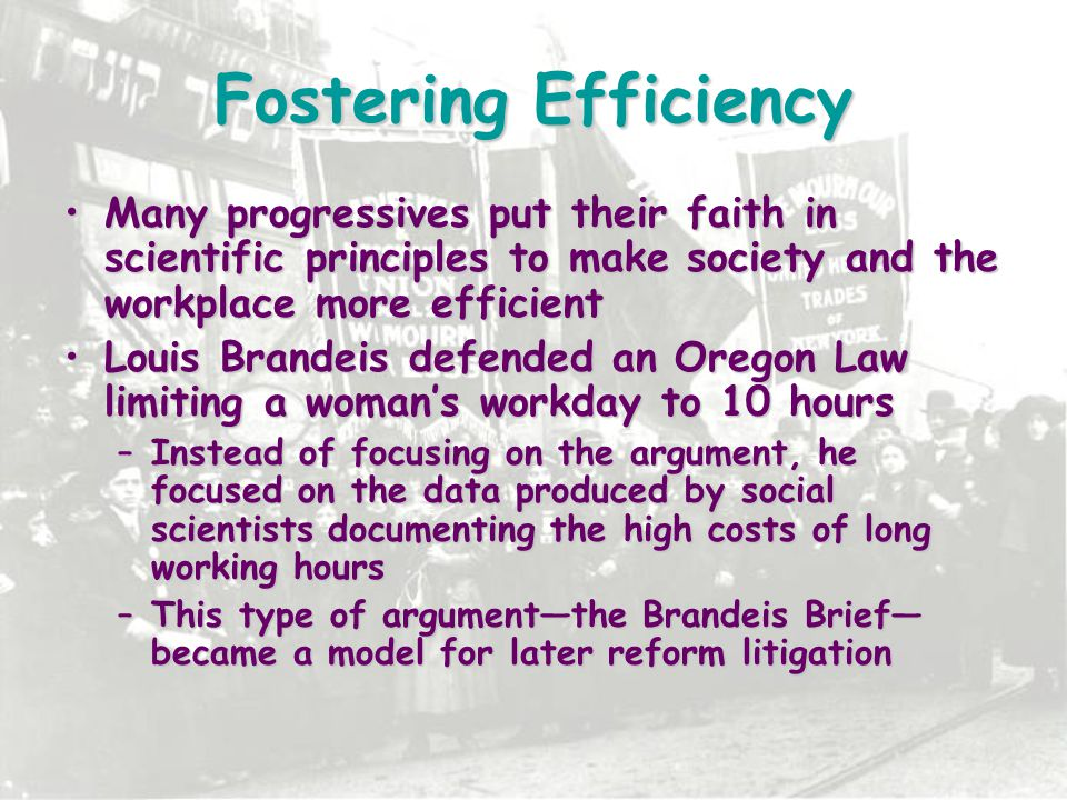 Fostering Efficiency Many progressives put their faith in scientific principles to make society and the workplace more efficient.