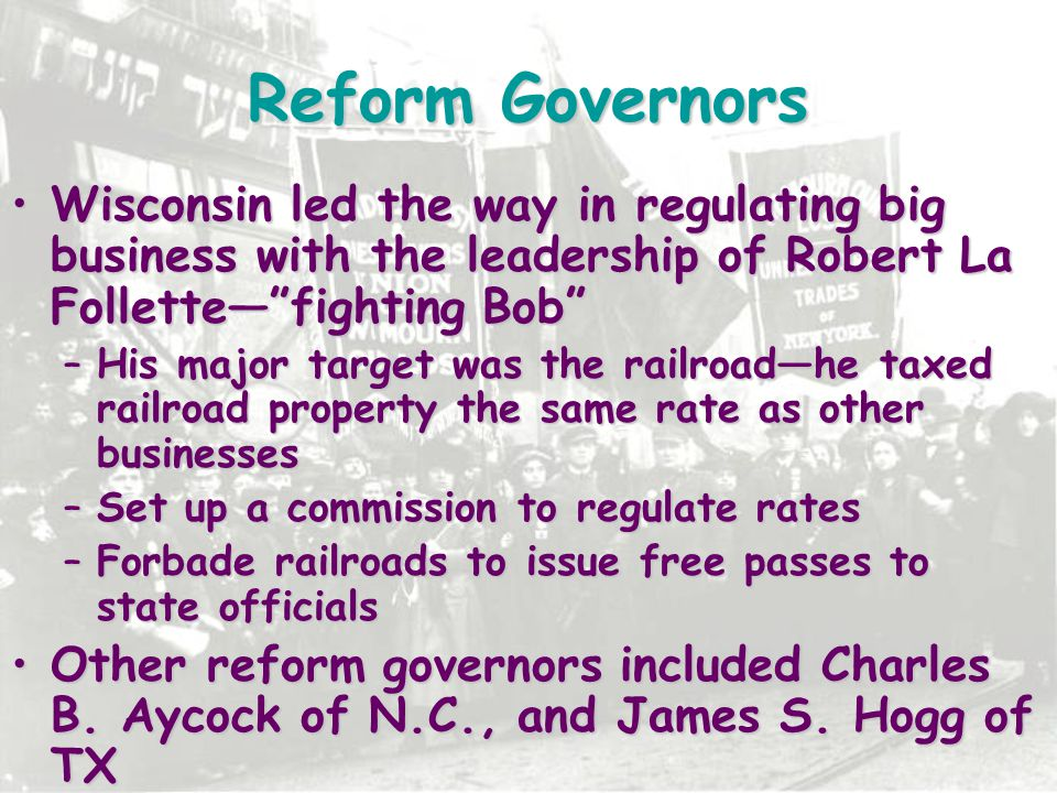 Reform Governors Wisconsin led the way in regulating big business with the leadership of Robert La Follette— fighting Bob