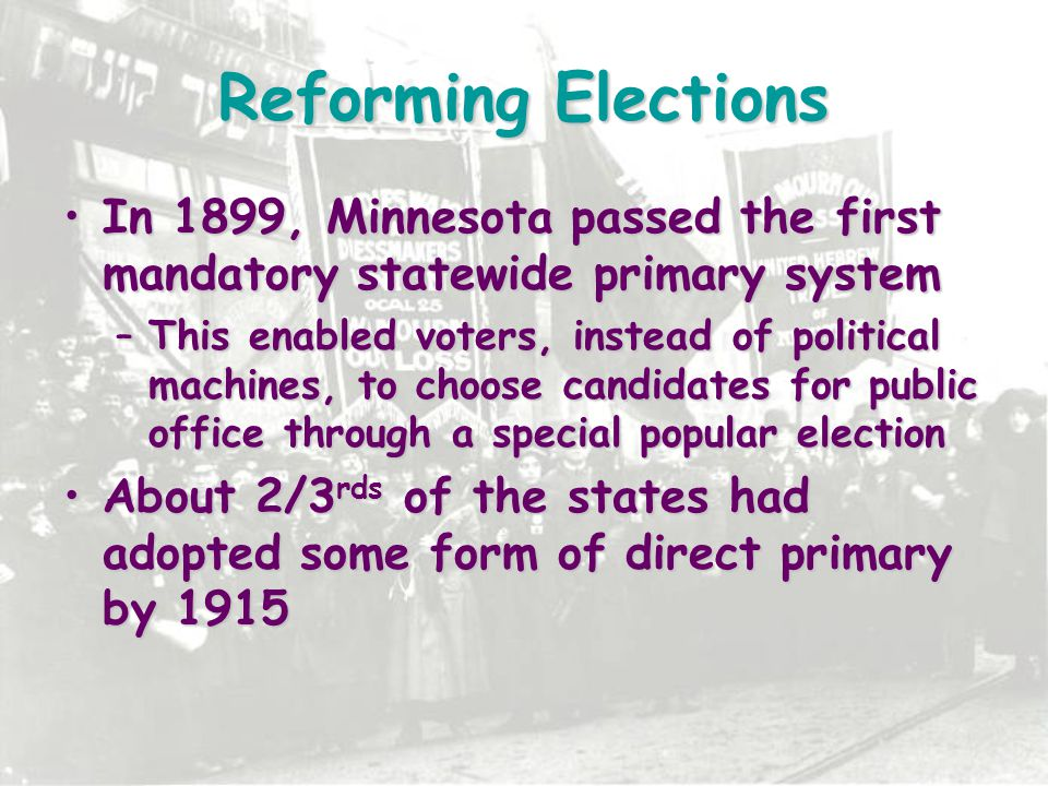 Reforming Elections In 1899, Minnesota passed the first mandatory statewide primary system.