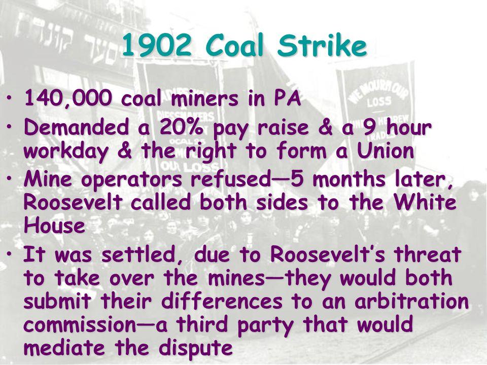 1902 Coal Strike 140,000 coal miners in PA