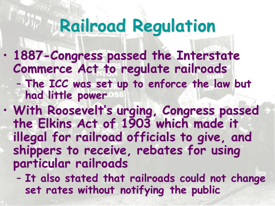 Railroad Regulation 1887-Congress passed the Interstate Commerce Act to regulate railroads.