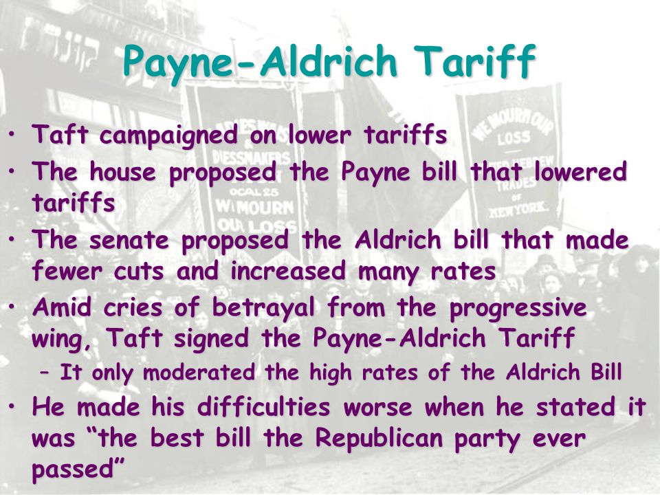 Payne-Aldrich Tariff Taft campaigned on lower tariffs