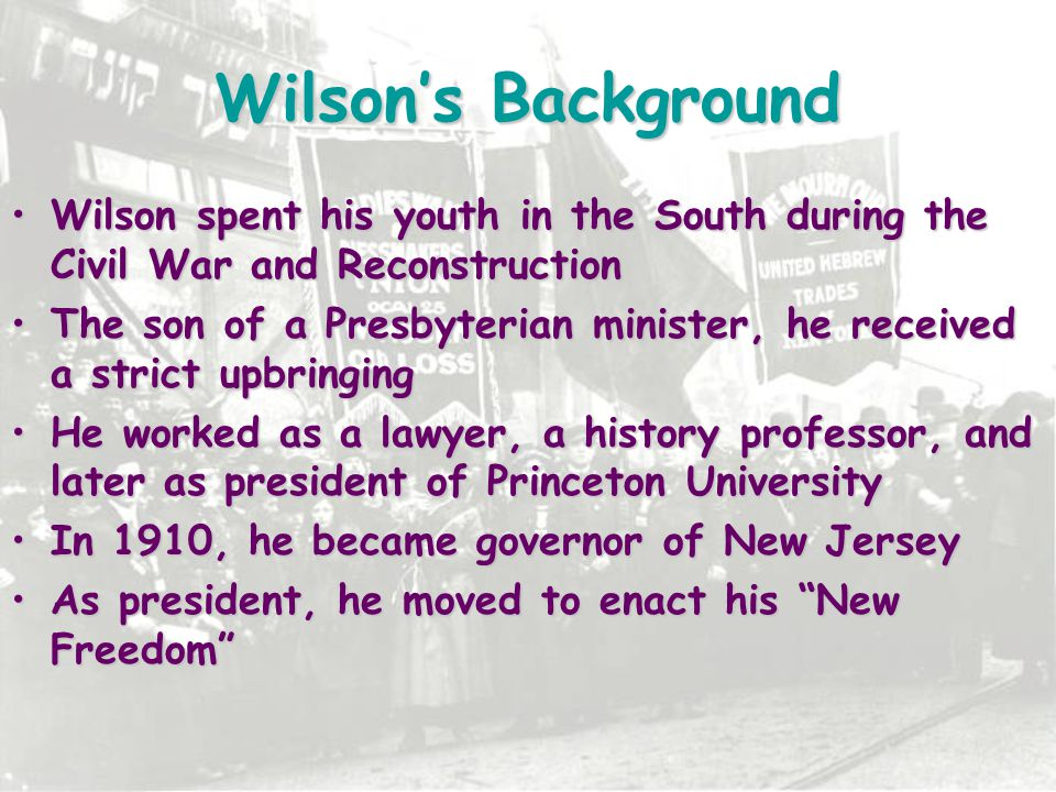 Wilson's Background Wilson spent his youth in the South during the Civil War and Reconstruction.