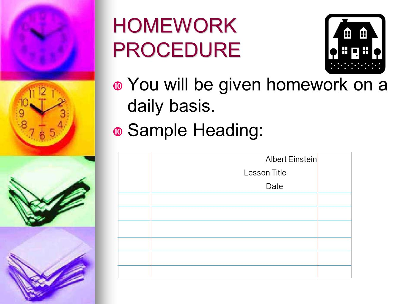 HOMEWORK PROCEDURE You will be given homework on a daily basis.