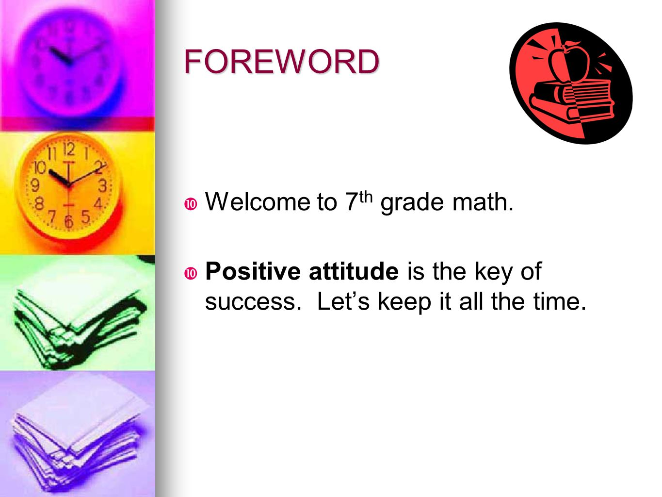 FOREWORD Welcome to 7th grade math.