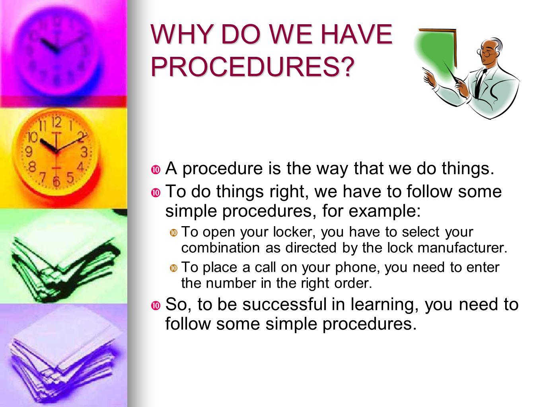 WHY DO WE HAVE PROCEDURES