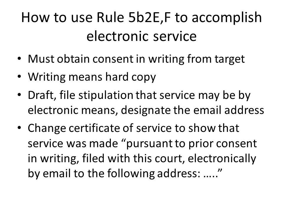 How to use Rule 5b2E,F to accomplish electronic service