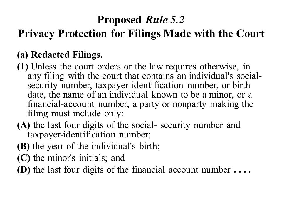 Proposed Rule 5.2 Privacy Protection for Filings Made with the Court