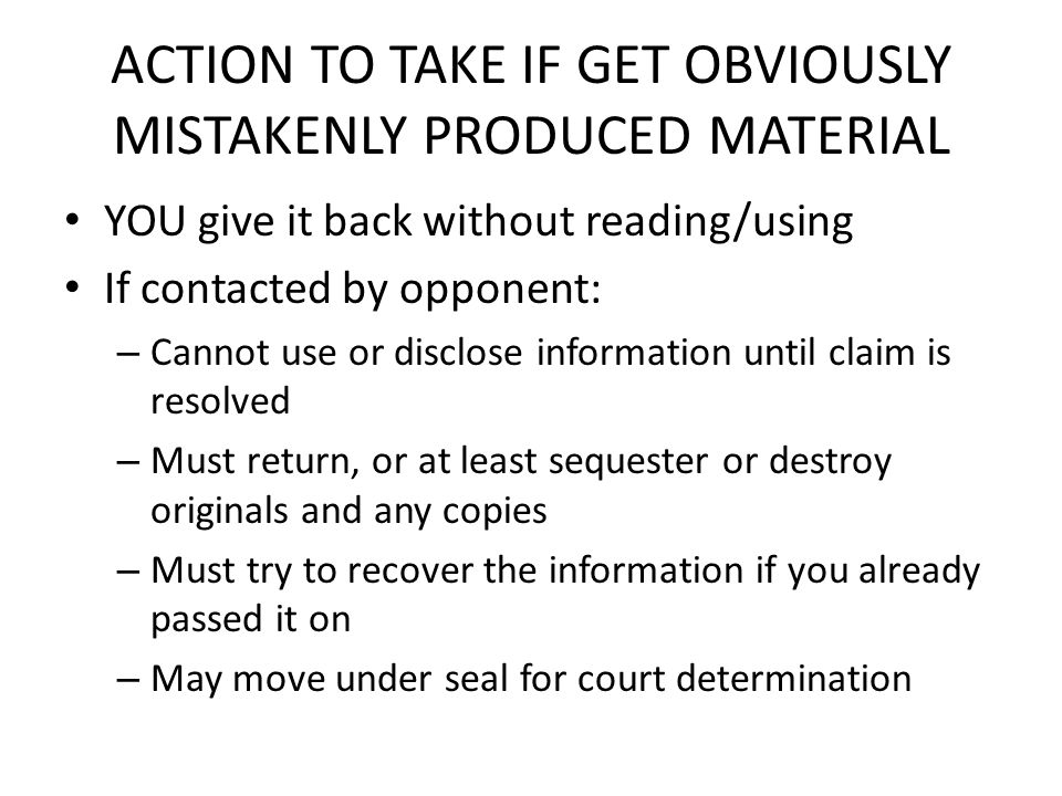 ACTION TO TAKE IF GET OBVIOUSLY MISTAKENLY PRODUCED MATERIAL
