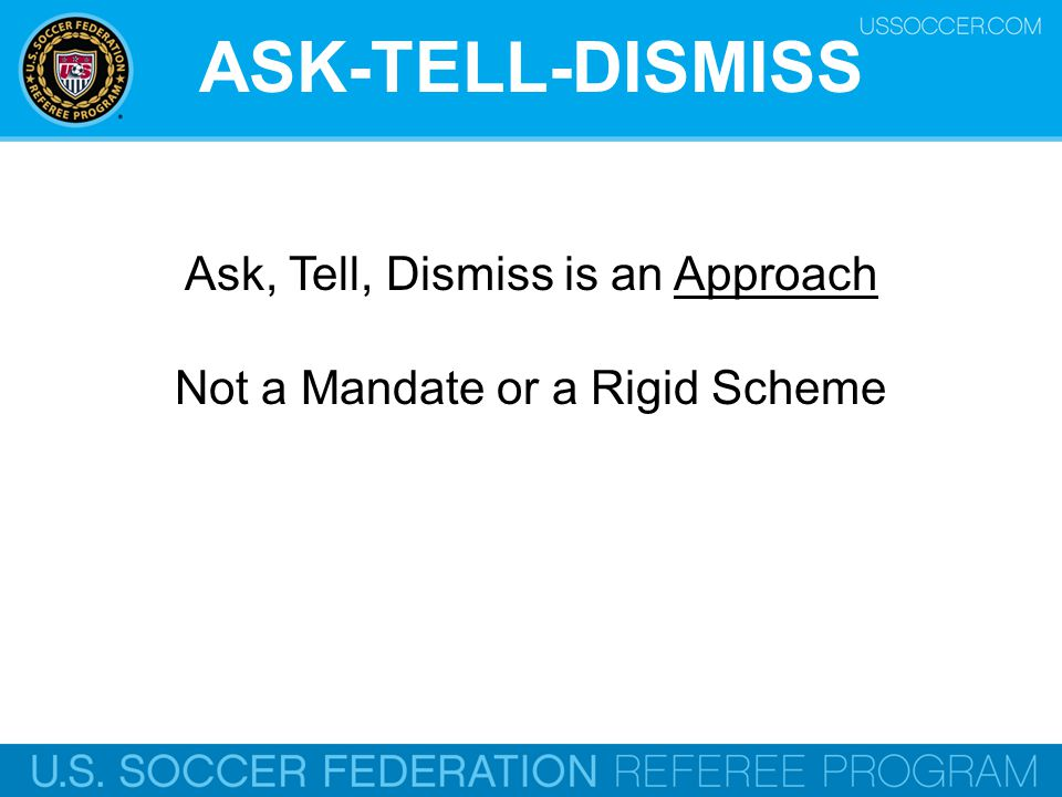 ASK-TELL-DISMISS Ask, Tell, Dismiss is an Approach