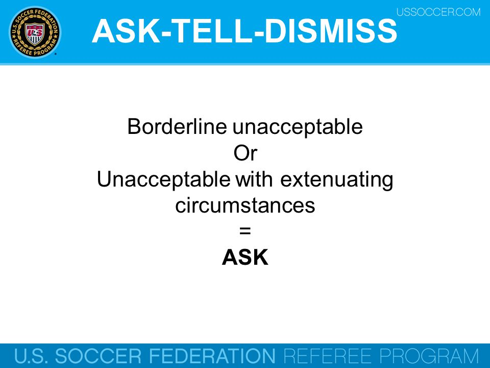 ASK-TELL-DISMISS Borderline unacceptable Or
