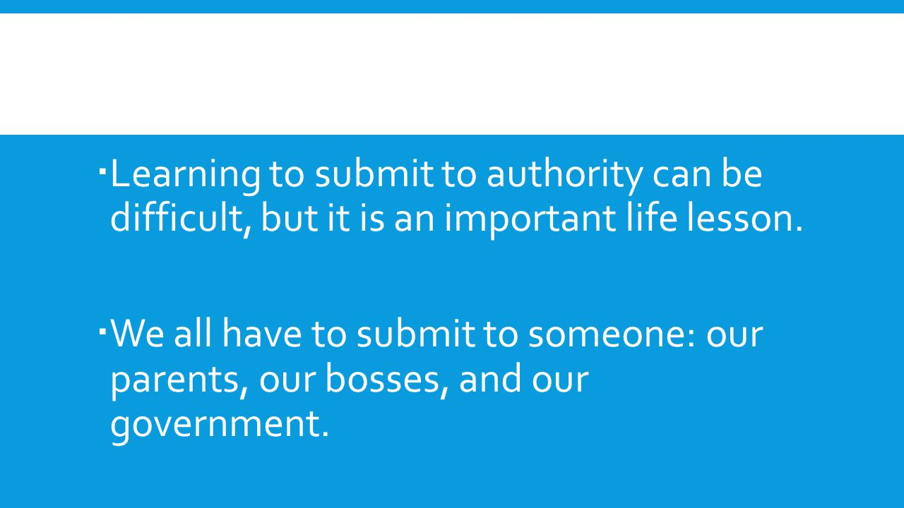 Learning to submit to authority can be difficult, but it is an important life lesson.