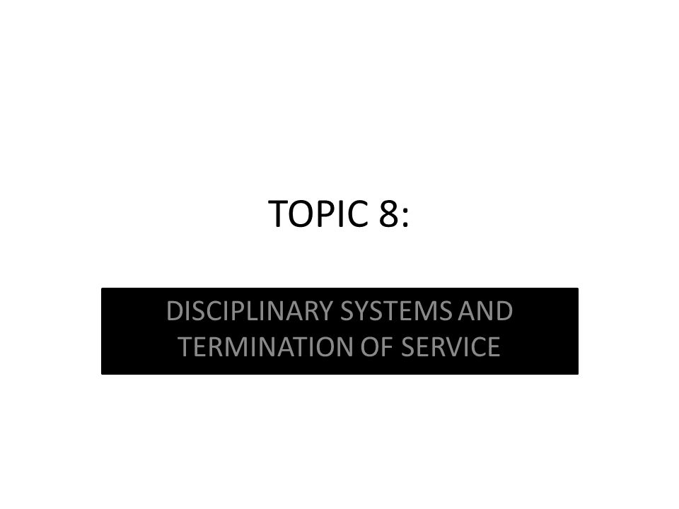DISCIPLINARY SYSTEMS AND TERMINATION OF SERVICE