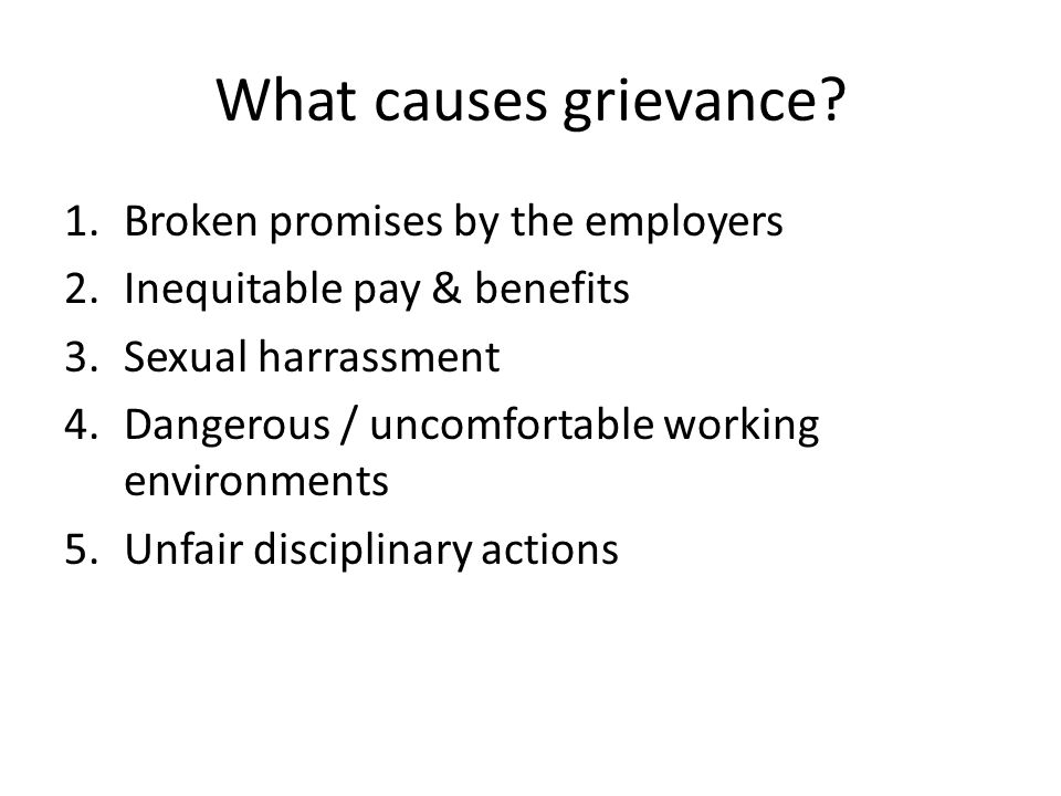 What causes grievance Broken promises by the employers