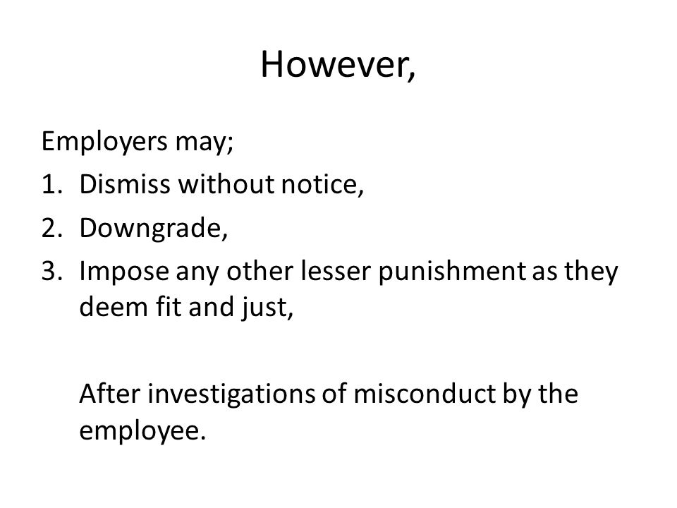 However, Employers may; Dismiss without notice, Downgrade,