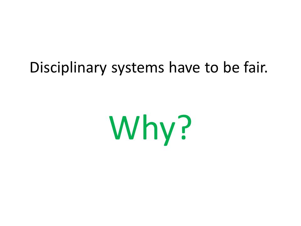 Disciplinary systems have to be fair.
