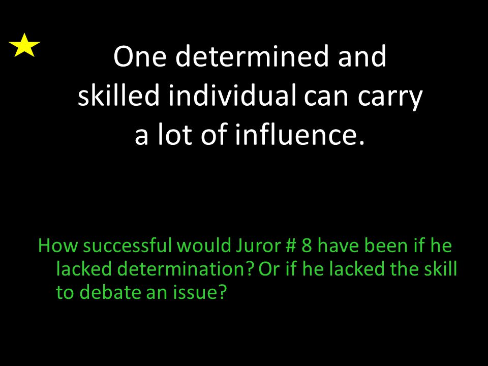 One determined and skilled individual can carry a lot of influence.