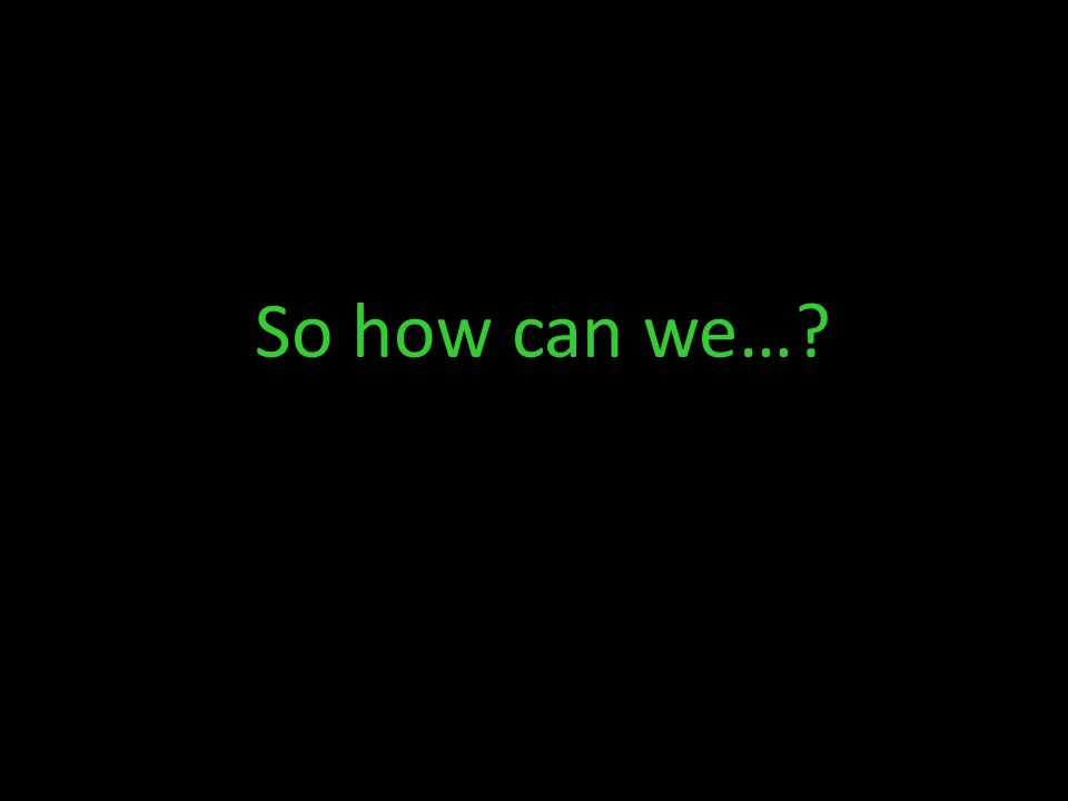 So how can we…