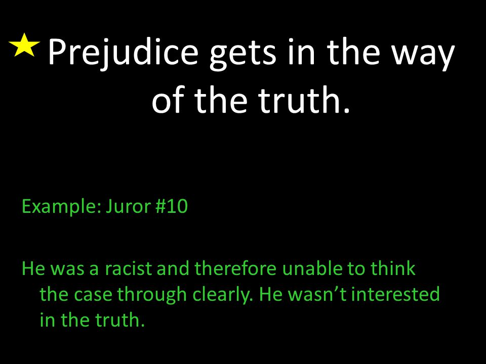 Prejudice gets in the way of the truth.