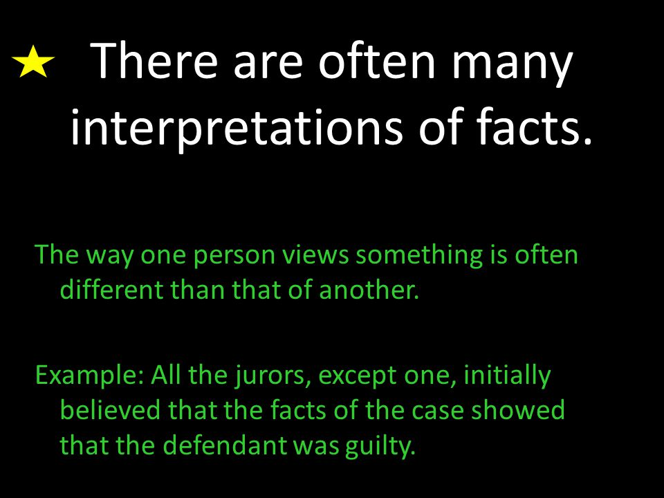 There are often many interpretations of facts.