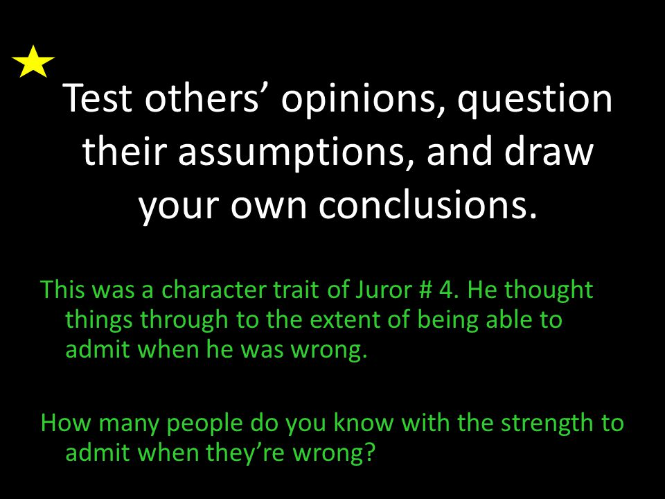Test others' opinions, question their assumptions, and draw your own conclusions.