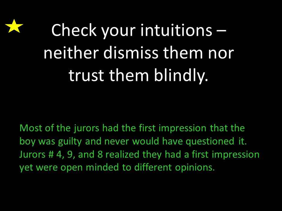 Check your intuitions – neither dismiss them nor trust them blindly.