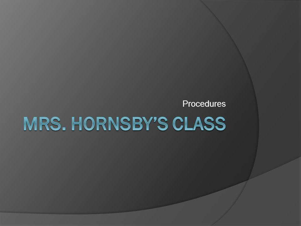 Procedures Mrs. Hornsby's Class