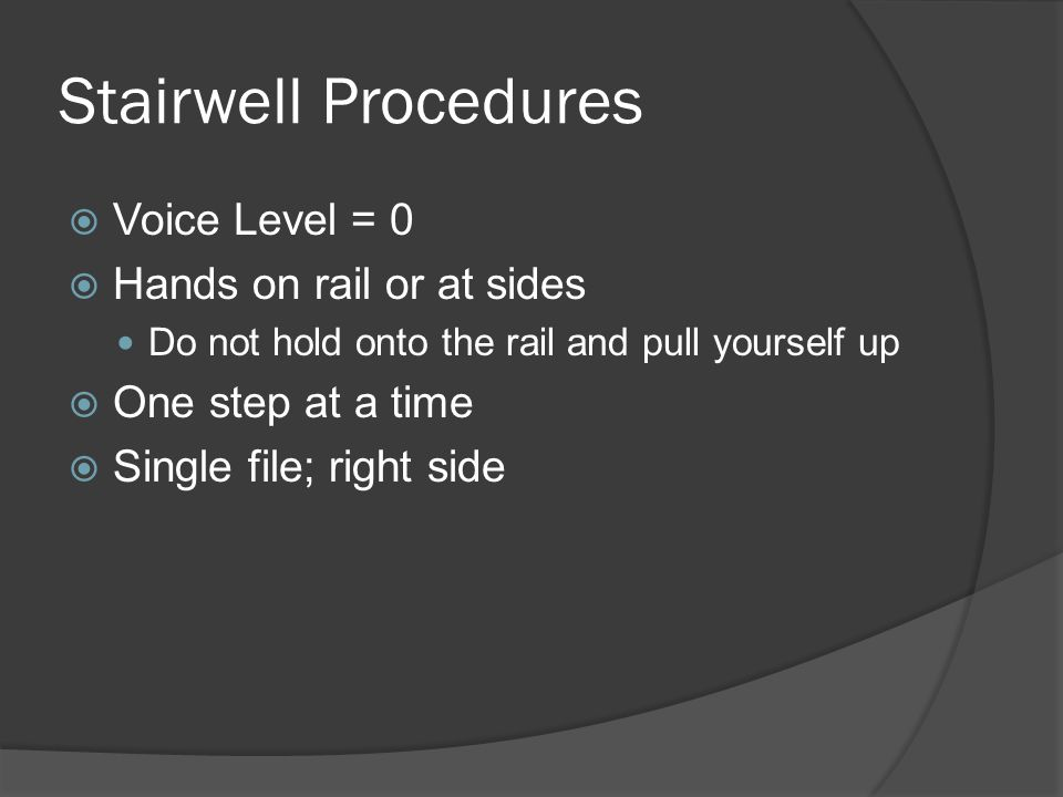 Stairwell Procedures Voice Level = 0 Hands on rail or at sides