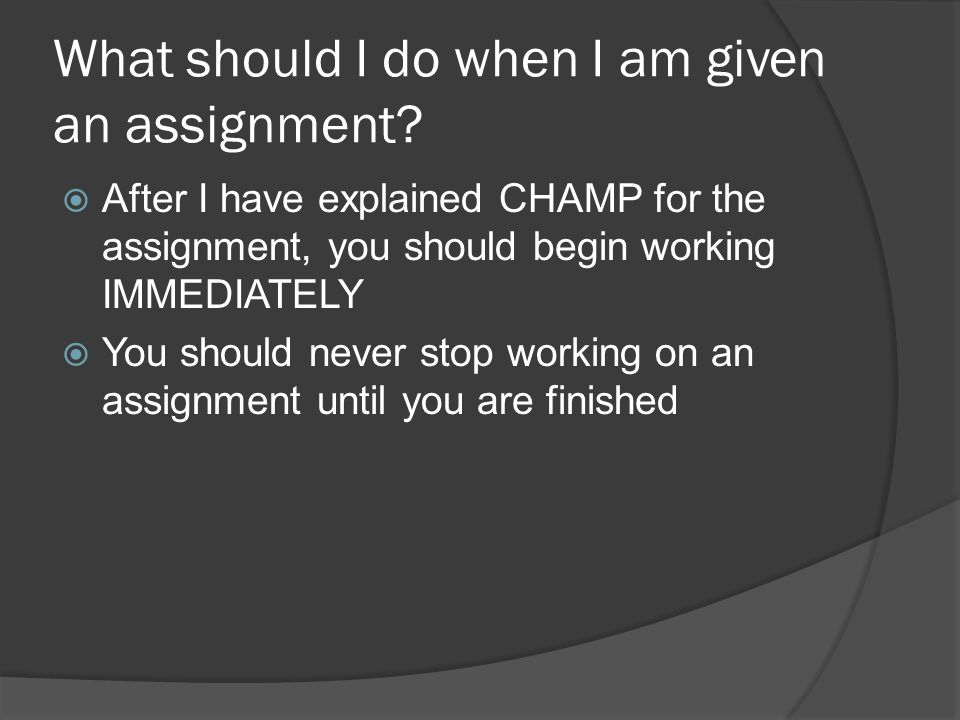 What should I do when I am given an assignment