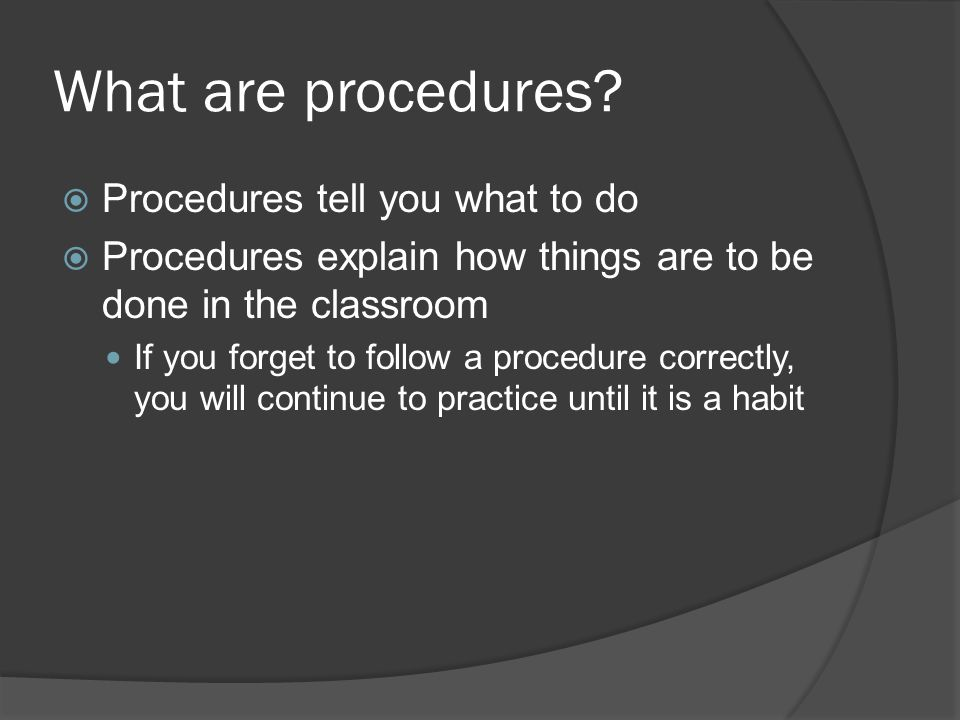 What are procedures Procedures tell you what to do