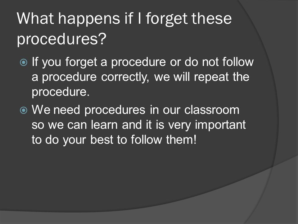 What happens if I forget these procedures