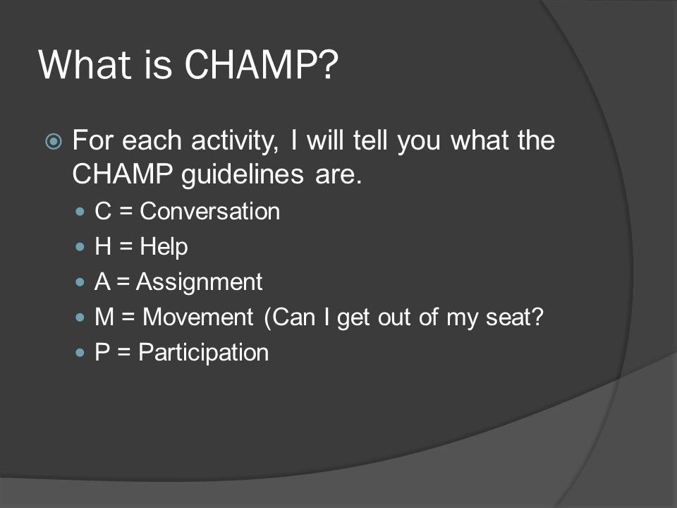 What is CHAMP For each activity, I will tell you what the CHAMP guidelines are. C = Conversation.