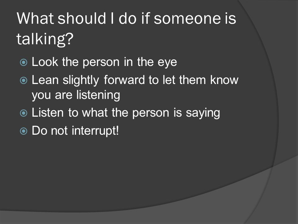 What should I do if someone is talking