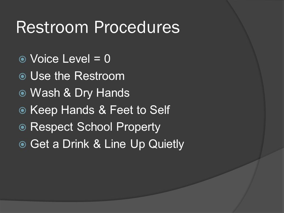 Restroom Procedures Voice Level = 0 Use the Restroom Wash & Dry Hands