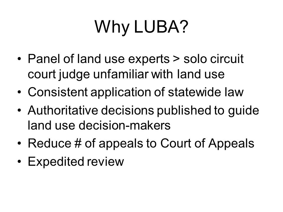 Why LUBA Panel of land use experts > solo circuit court judge unfamiliar with land use. Consistent application of statewide law.