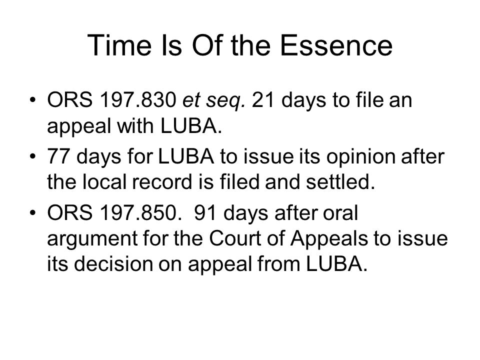 Time Is Of the Essence ORS 197.830 et seq. 21 days to file an appeal with LUBA.