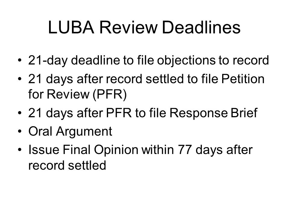 LUBA Review Deadlines 21-day deadline to file objections to record