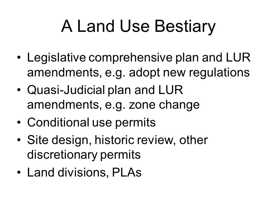 A Land Use Bestiary Legislative comprehensive plan and LUR amendments, e.g. adopt new regulations.