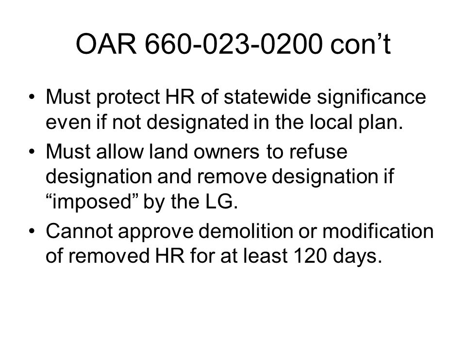 OAR 660-023-0200 con't Must protect HR of statewide significance even if not designated in the local plan.